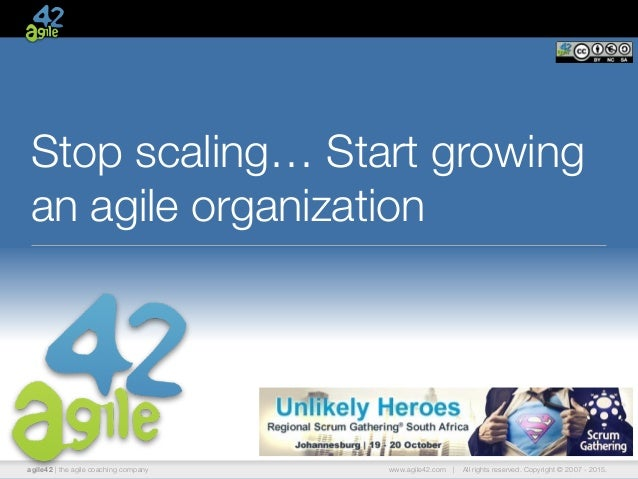 agile42 | the agile coaching company www.agile42.com | All rights reserved. Copyright © 2007 - 2015. Stop scaling… Start g...