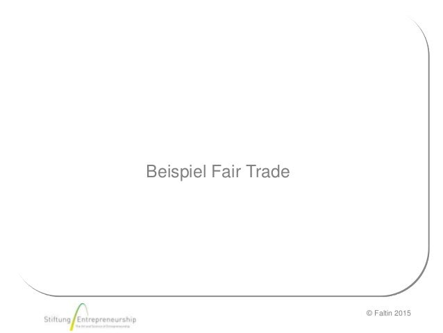 © Faltin 2015 Beispiel Fair Trade