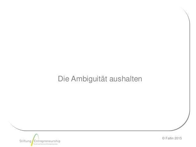 © Faltin 2015 Die Ambiguität aushalten