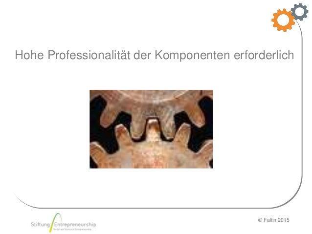 © Faltin 2015 Hohe Professionalität der Komponenten erforderlich