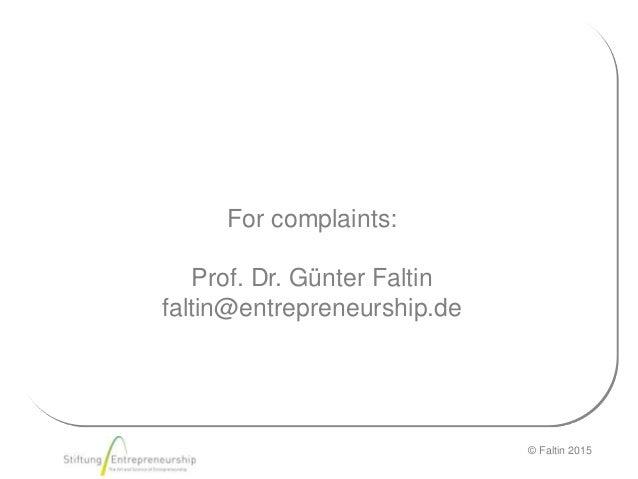 © Faltin 2015 For complaints: Prof. Dr. Günter Faltin faltin@entrepreneurship.de