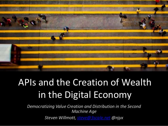 APIs and the Creation of Wealth in the Digital Economy Democratizing Value Creation and Distribution in the Second Machine...