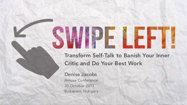 Transform Self-Talk to Banish Your Inner Critic and Do Your Best Work Denise Jacobs Amuse Conference 20 October 2017 Budap...