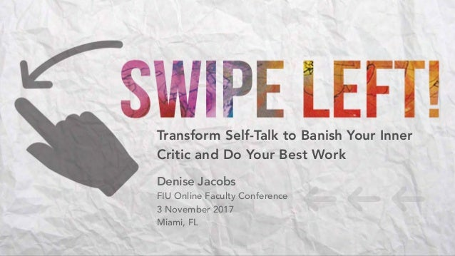 Transform Self-Talk to Banish Your Inner Critic and Do Your Best Work Denise Jacobs FIU Online Faculty Conference 3 Novemb...