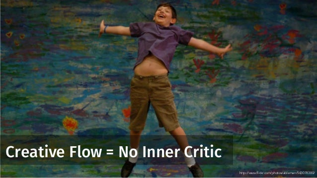 Creative Flow = No Inner Critic http://www.flickr.com/photos/ableman/543078380/