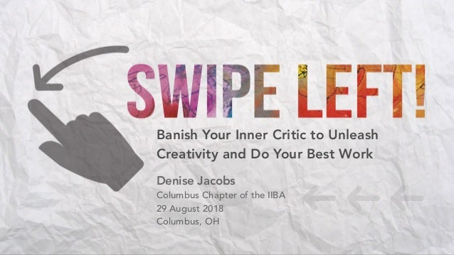 Banish Your Inner Critic to Unleash Creativity and Do Your Best Work Denise Jacobs Columbus Chapter of the IIBA 29 August ...