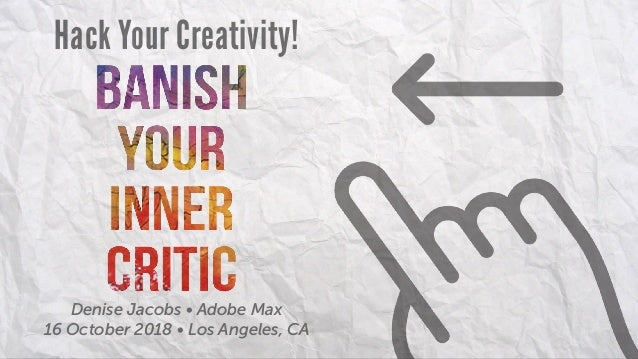 Hack Your Creativity! Denise Jacobs • Adobe Max 16 October 2018 • Los Angeles, CA