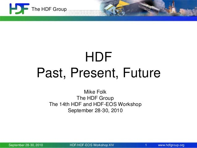 The HDF Group  HDF Past, Present, Future Mike Folk The HDF Group The 14th HDF and HDF-EOS Workshop September 28-30, 2010  ...