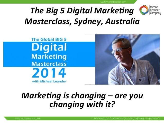The  Big  5  Digital  Marke0ng   Masterclass,  Sydney,  Australia   Marke0ng  is  changing  –  are...