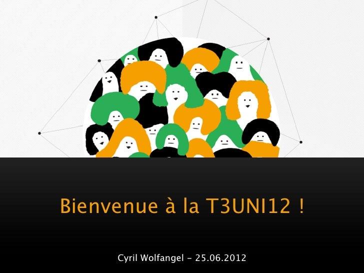 Bienvenue à la T3UNI12 !     Cyril Wolfangel - 25.06.2012
