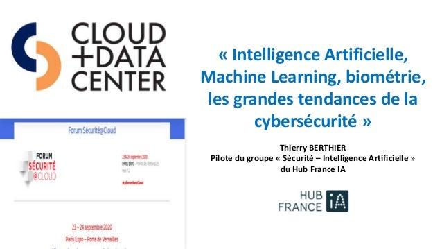 « Intelligence Artificielle, Machine Learning, biométrie, les grandes tendances de la cybersécurité » Thierry BERTHIER Pil...