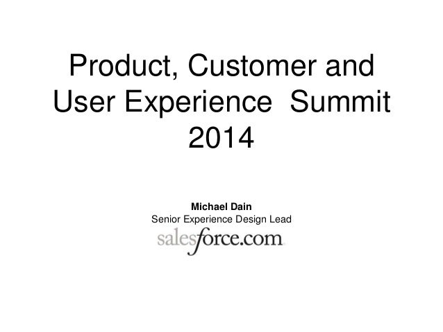 Product, Customer and User Experience Summit 2014 Michael Dain Senior Experience Design Lead