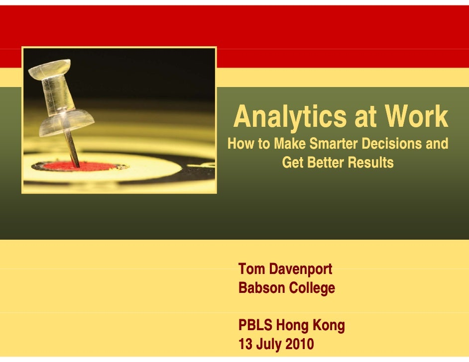 Analytics at Work How to Make Smarter Decisions and         Get Better Results      Tom Davenport  Babson College   PBLS H...