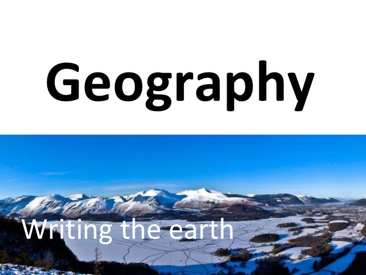 Geography Writing the earth