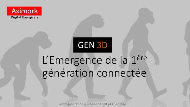 L'Emergence de la 1ère génération connectée La 1ère génération qui ne se définit pas par l'âge.