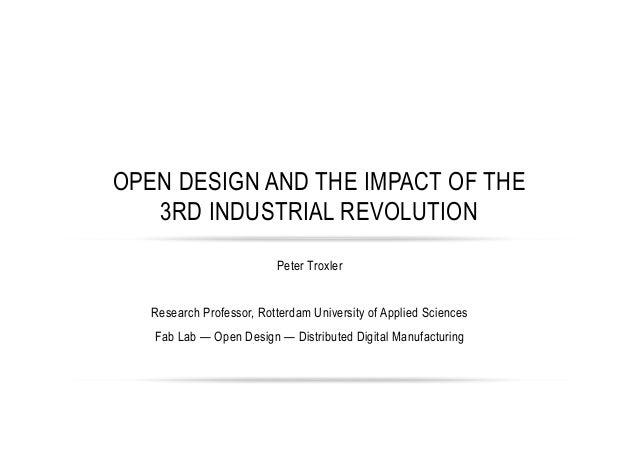 Peter Troxler Research Professor, Rotterdam University of Applied Sciences Fab Lab — Open Design — Distributed Digital Man...