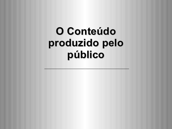 O Conteúdo produzido pelo público