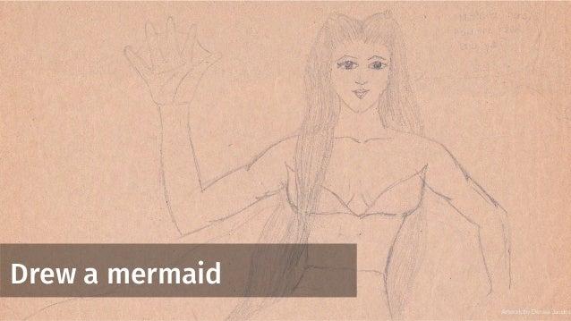 Drew a mermaid Artwork by Denise Jacobs