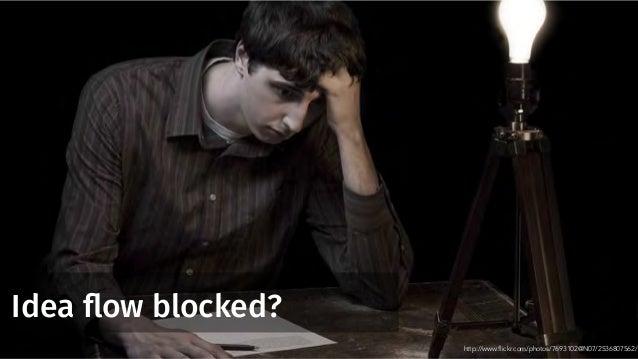Idea flow blocked? http://www.flickr.com/photos/7693102@N07/2536807562/