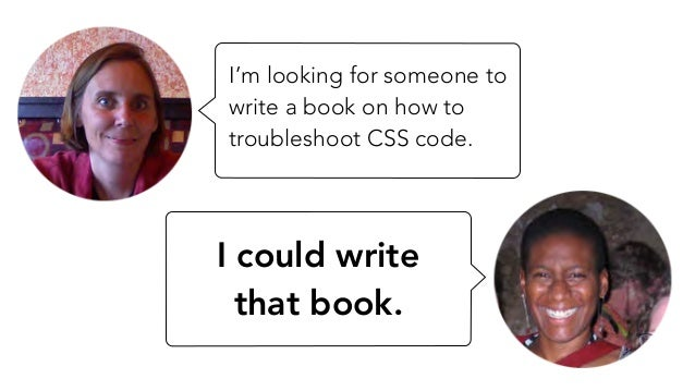 I'm looking for someone to write a book on how to troubleshoot CSS code. I could write that book.