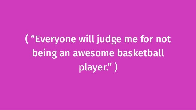 """( """"Everyone will judge me for not being an awesome basketball player."""" )"""