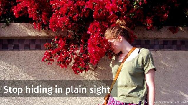 Stop hiding in plain sight http://www.flickr.com/photos/kenzzz_14/7031233649/