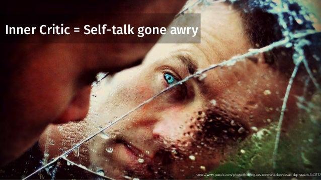 Inner Critic = Self-talk gone awry https://www.pexels.com/photo/thinking-environment-depressed-depression-54377/
