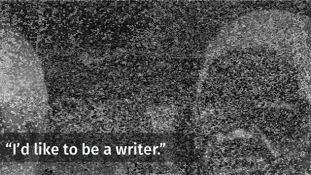 """I'd like to be a writer."""