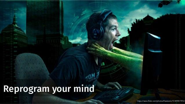 Reprogram your mind https://www.flickr.com/photos/flowtastic/15189817972/
