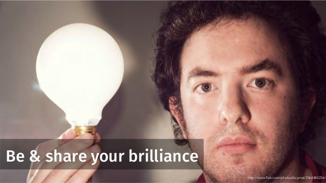 Be & share your brilliance http://www.flickr.com/photos/bcymet/3564484236/
