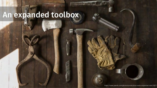 An expanded toolbox https://www.pexels.com/photo/construction-work-carpenter-tools-3327/