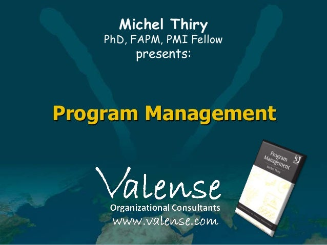 Michel Thiry  PhD, FAPM, PMI Fellow  presents:  Program Management