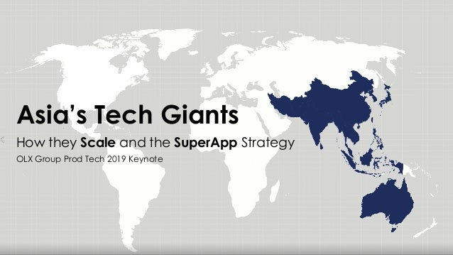 Asia's Tech Giants How they Scale and the SuperApp Strategy OLX Group Prod Tech 2019 Keynote