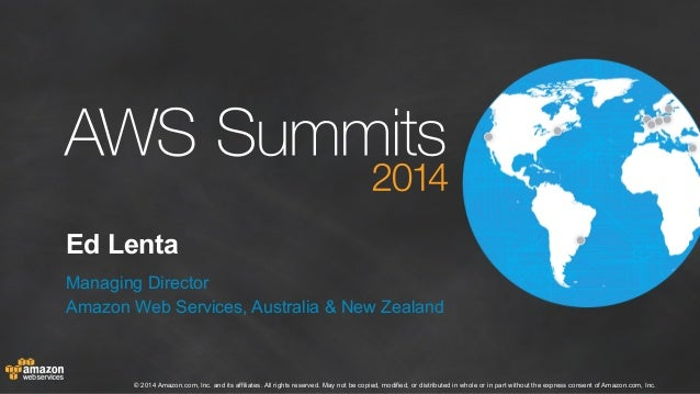 Ed Lenta  Managing Director  Amazon Web Services, Australia & New Zealand  © 2014 Amazon.com, Inc. and its affiliates. All...