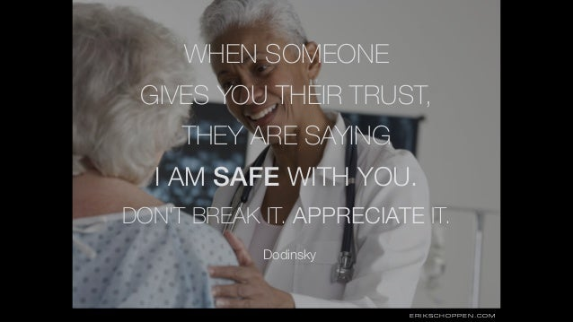 ERIKSCHOPPEN.COM WHEN SOMEONE GIVES YOU THEIR TRUST, THEY ARE SAYING I AM SAFE WITH YOU. DON'T BREAK IT. APPRECIATE IT. Do...