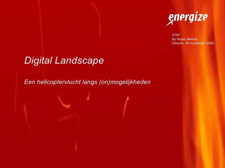 Digital Landscape Een helicoptervlucht langs (on)mogelijkheden VGN By Klaas Weima Utrecht, 26 november 2009