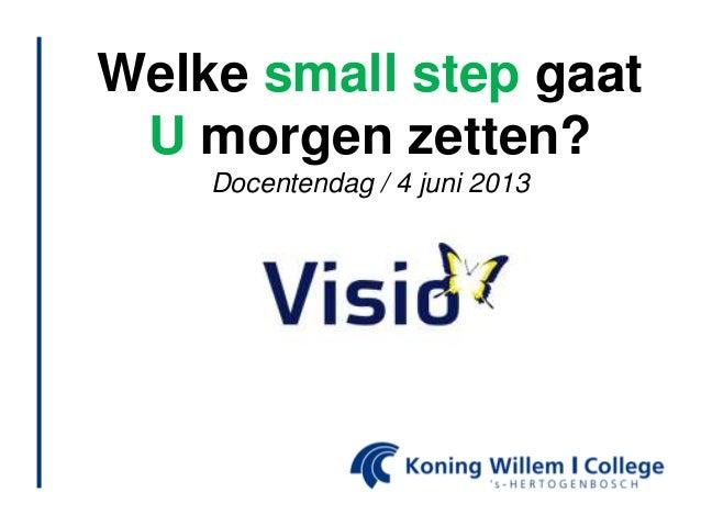Welke small step gaatU morgen zetten?Docentendag / 4 juni 2013