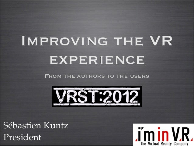 Improving the VR      experience         From the authors to the usersSébastien KuntzPresident