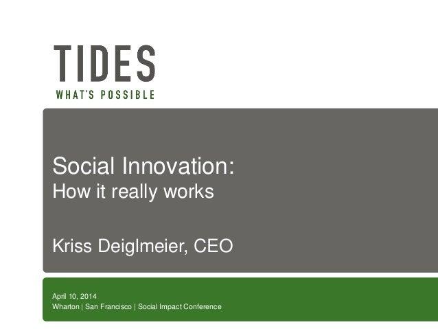 Social Innovation: How it really works Kriss Deiglmeier, CEO April 10, 2014 Wharton | San Francisco | Social Impact Confer...