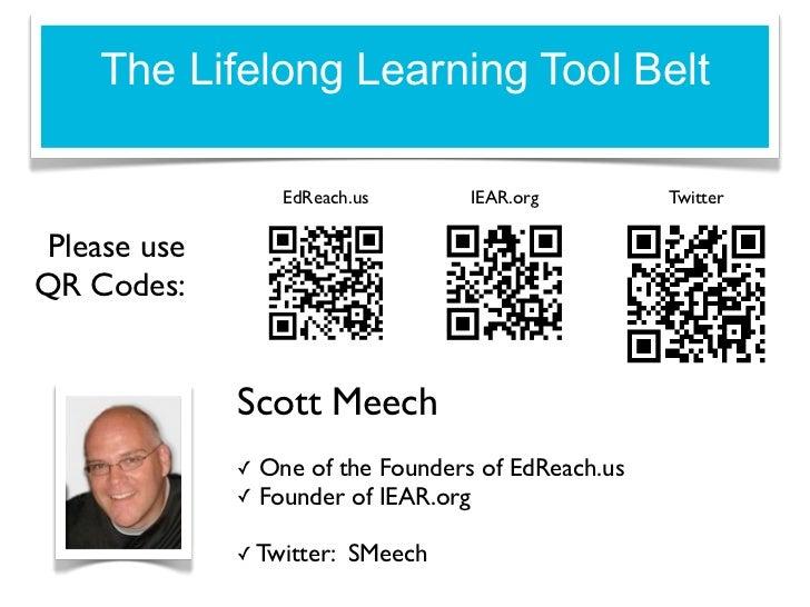 The Lifelong Learning Tool Belt                    EdReach.us       IEAR.org         Twitter Please useQR Codes:          ...