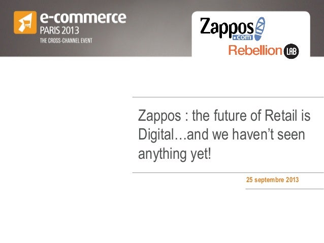 Zappos : the future of Retail is Digital…and we haven't seen anything yet! 25 septembre 2013