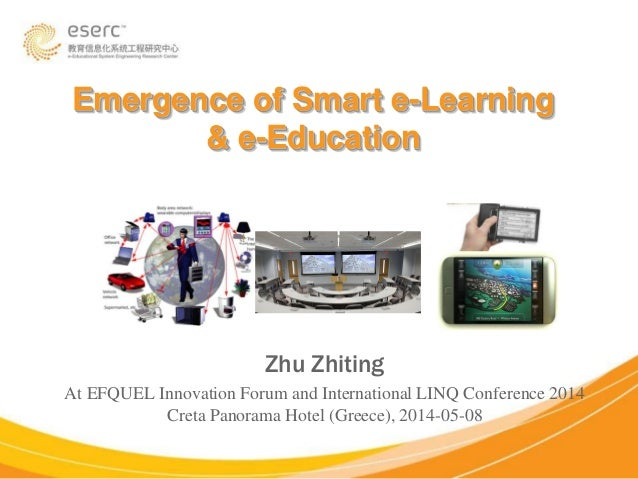 Emergence of Smart e-Learning & e-Education Zhu Zhiting At EFQUEL Innovation Forum and International LINQ Conference 2014 ...