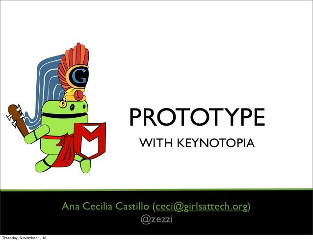 PROTOTYPE                                            WITH KEYNOTOPIA                           Ana Cecilia Castillo (ceci@...