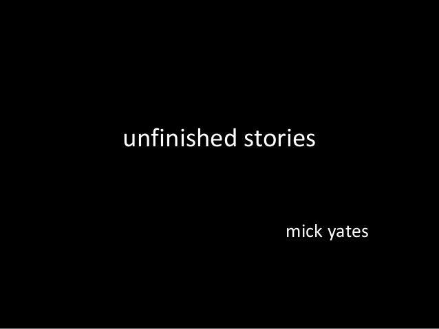 unfinished stories mick yates