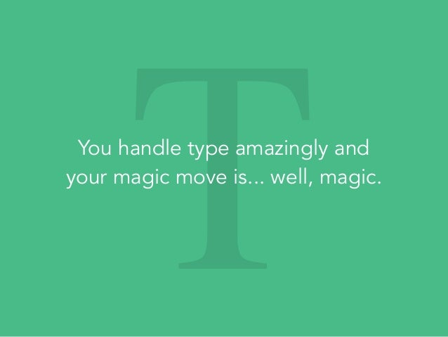 TYou handle type amazingly and your magic move is... well, magic.