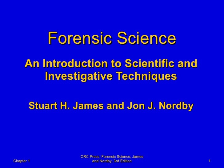 Forensic Science An Introduction to Scientific and Investigative Techniques Stuart H. James and Jon J. Nordby Chapter 1 CR...
