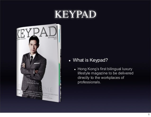 KEYPAD • What is Keypad? • Hong Kong's first bilingual luxury lifestyle magazine to be delivered directly to the workplace...