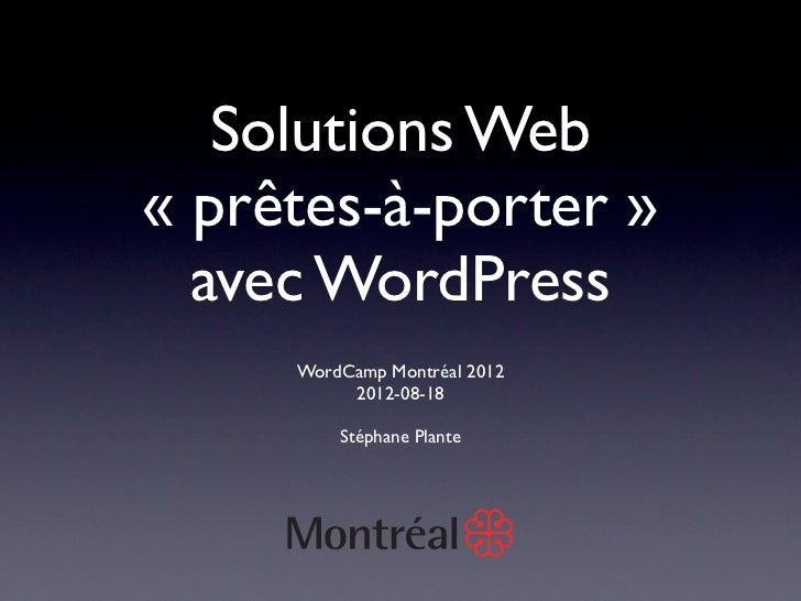 Solutions Web« prêtes-à-porter »  avec WordPress     WordCamp Montréal 2012          2012-08-18         Stéphane Plante