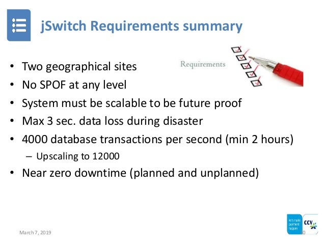 jSwitch Requirements summary March 7, 2019 10 • Two geographical sites • No SPOF at any level • System must be scalable to...