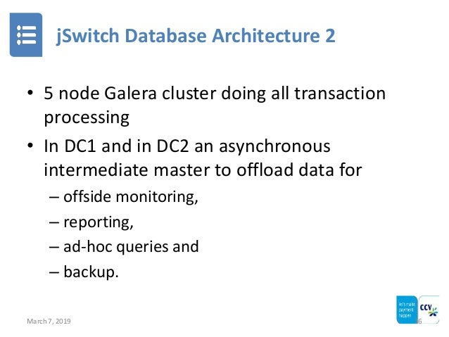 jSwitch Database Architecture 2 March 7, 2019 16 • 5 node Galera cluster doing all transaction processing • In DC1 and in ...